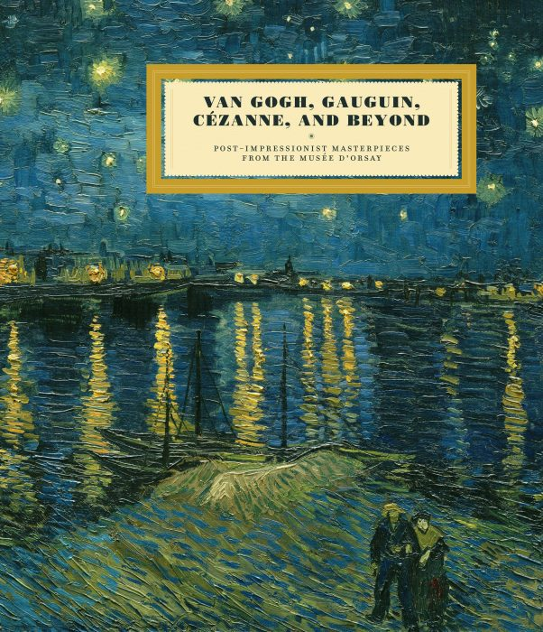 Cover for Van Gogh, Gauguin, Cezanne, and Beyond: Post-Impressionist Masterpieces from the Musee D'Orsay