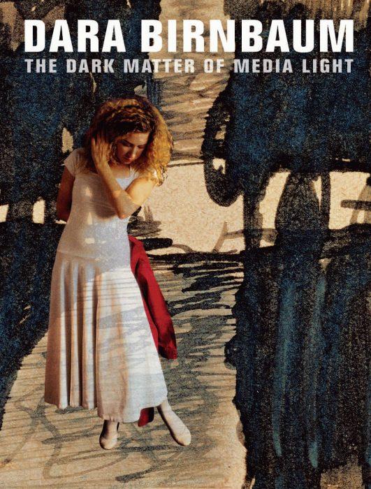 Cover for Dara Birnbaum: The Dark Matter of Media Light