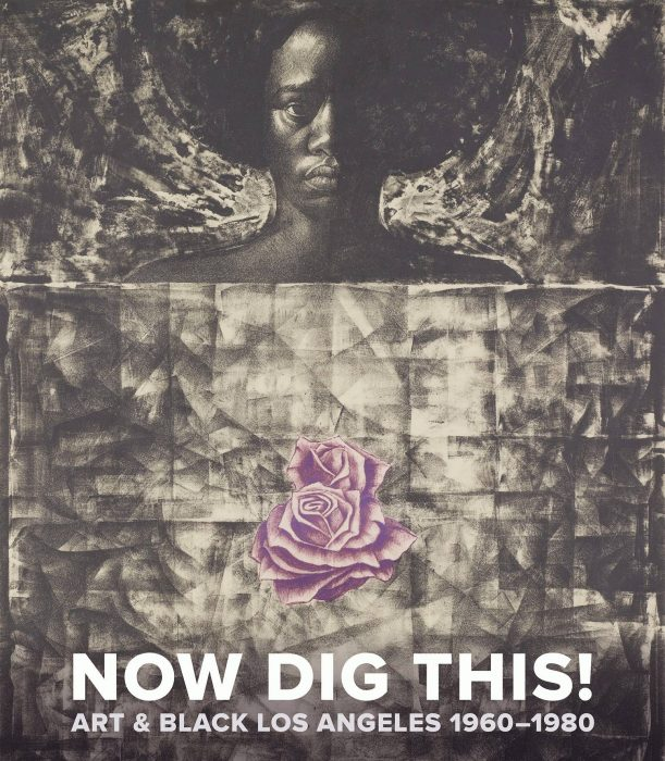 Cover for Now Dig This!: Art and Black Los Angeles, 1960-1980