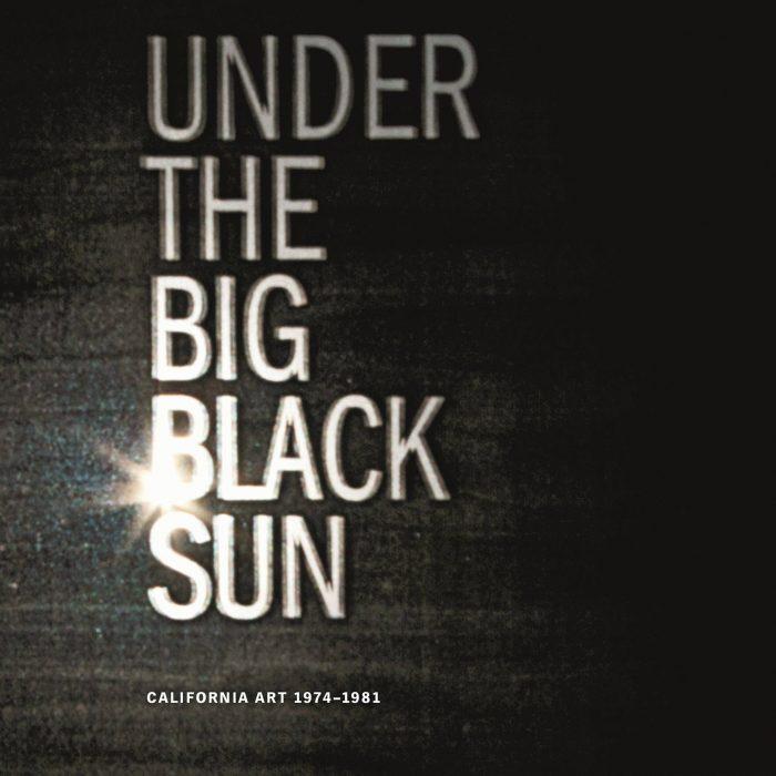 Cover for Under the Big Black Sun: California Art 1974-1981