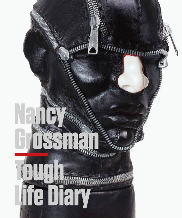 Cover for Nancy Grossman: Tough Life Diary