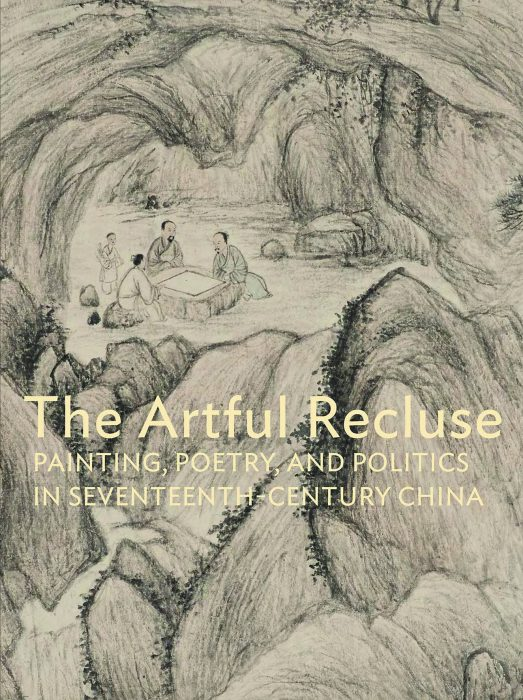 Cover for The Artful Recluse: Painting, Poetry, and Politics in 17th-Century China