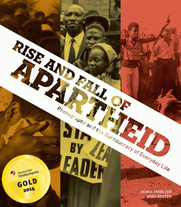 Cover for Rise and Fall of Apartheid: Photography and the Bureaucracy of Everyday Life