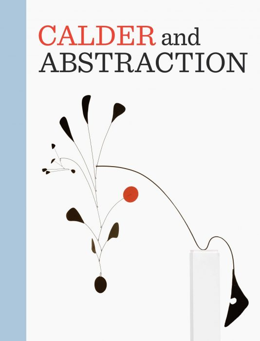Cover for Calder and Abstraction: From Avant-Garde to Iconic