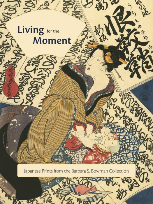 Cover for Living for the Moment: Japanese Prints from The Barbara S. Bowman Collection