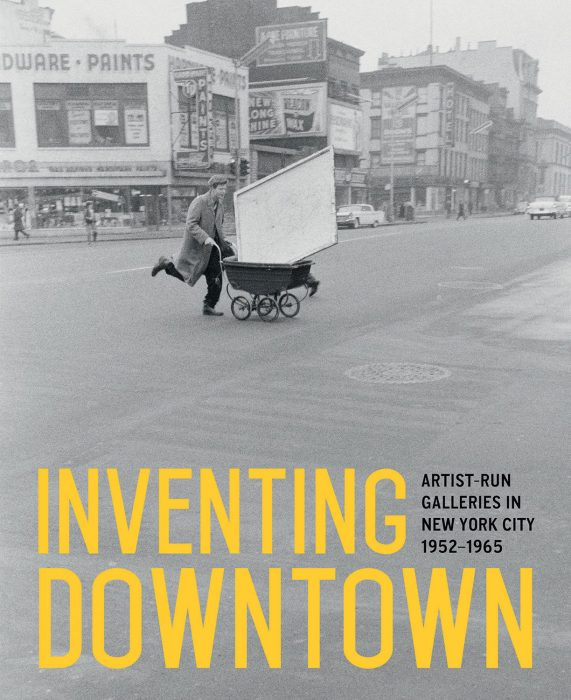 Cover for Inventing Downtown: Artist-Run Galleries in New York City, 1952-1965