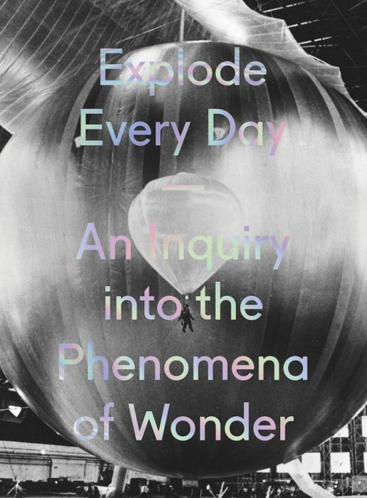 Cover for Explode Every Day: An Inquiry into the Phenomena of Wonder