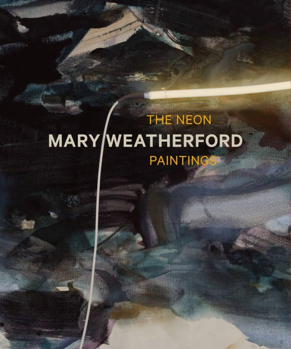 Cover for Mary Weatherford: The Neon Paintings