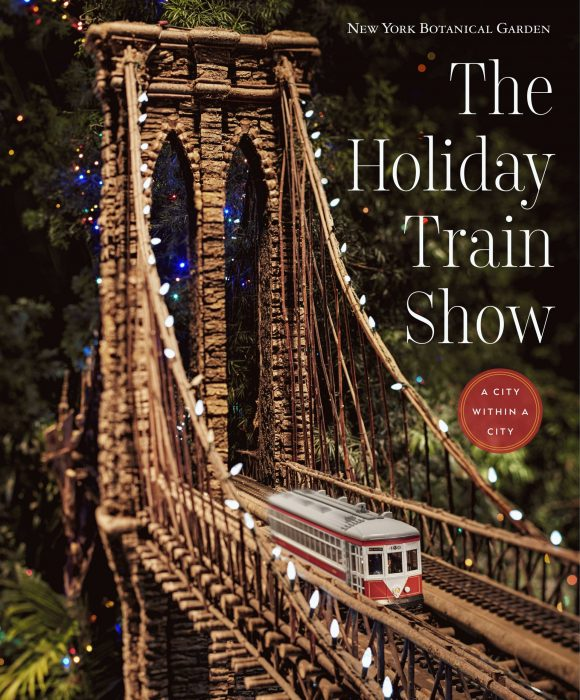 Cover for The Holiday Train Show: The New York Botanical Garden