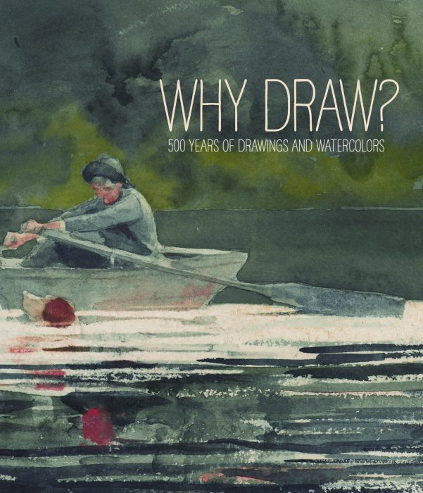 Cover for Why Draw?: 500 Years of Drawings and Watercolors from Bowdoin College