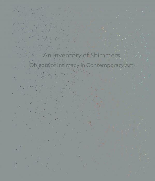 Cover for An Inventory of Shimmers: Objects of Intimacy in Contemporary Art
