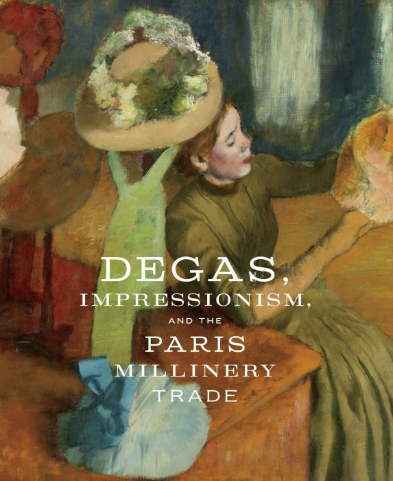 Cover for Degas, Impressionism, and the Paris Millinery Trade