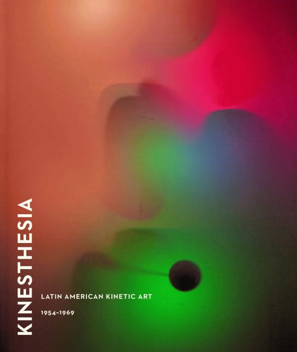 Cover for Kinesthesia: Latin American Kinetic Art, 1954-1969