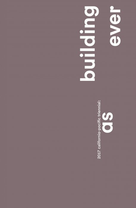 Cover for 2017 California-Pacific Triennial: Building as Ever