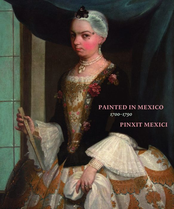 Cover for Painted in Mexico, 1700-1790: Pinxit Mexici