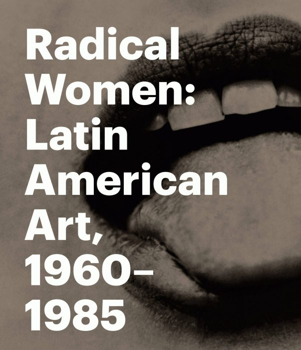 Cover for Radical Women: Latin American Art, 1960-1985