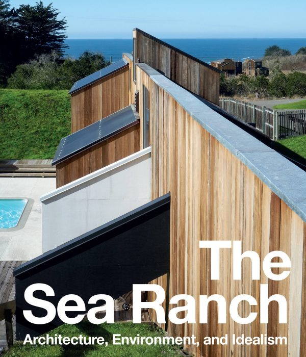 Cover for The Sea Ranch: Architecture, Environment, and Idealism