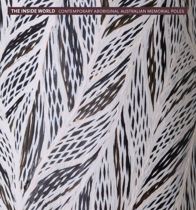 Cover for The Inside World: Contemporary Aboriginal Australian Memorial Poles
