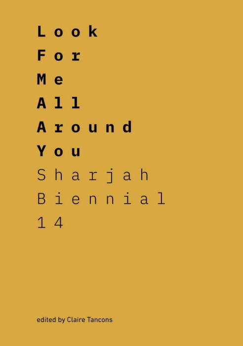 Cover for Look for Me All Around You: Sharjah Biennial 14: Leaving the Echo Chamber