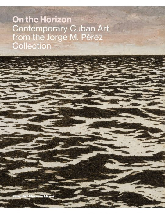 Cover for On the Horizon: Contemporary Cuban Art from the Jorge M. Pérez Collection