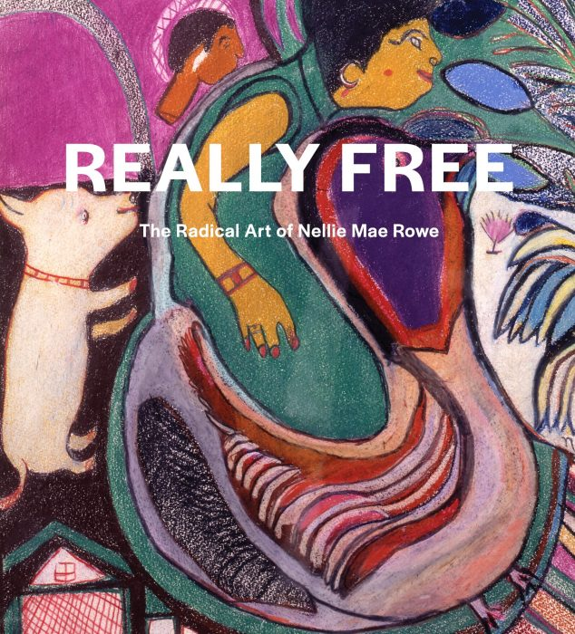 Cover for Really Free: The Radical Art of Nellie Mae Rowe
